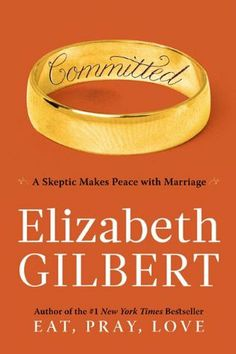 Committed by Elizabeth Gilbert. Such a fantastic look into relationships and commitments - the ins, the outs, the uglies. Elizabeth Gilbert did it again. Thus is the continued of the book Eat Pray and Love. Up Book, This Is A Book, Love Book, Elizabeth Gilbert Books, Liz Gilbert, Come Reza Ama, Eat Pray Love, Make Peace, So Little Time