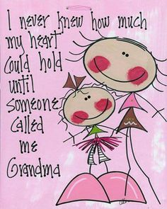 Funny Granny Sayings and Pictures   ... knew how much my heart could hold until someone called me Grandma