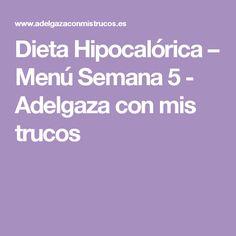 Dieta Hipocalórica – Menú Semana 5 - Adelgaza con mis trucos