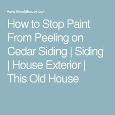 stop paint from peeling on cedar siding how to stop paint from peeling. Black Bedroom Furniture Sets. Home Design Ideas