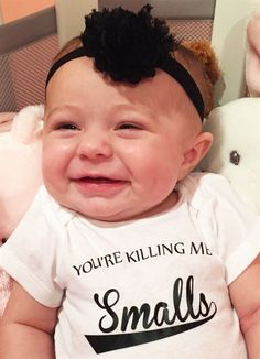 """You're Killing Me Smalls"" Onesies"