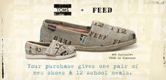 TOMS + FEED = Your purchase gives one pair of new shoes & 12 school meals.