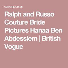Ralph and Russo Couture Bride Pictures Hanaa Ben Abdesslem | British Vogue