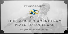 New Magis Blog Post -- Evidence of the Soul from our Transcendental Desires I: The Basic Argument from Plato to Lonergan