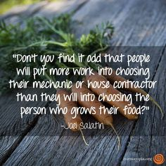 Great quote from Farmer, Joel Salatin.  Tomorrow, October 9th, listen to small-farming superstar Joel Salatin reveals his proven plan for successful small agro-preneuring in a live FREE tele-class. Get details here: http://vergepermaculture.ca/blog/2013/09/18/follow-your-small-farm-dreams-free-teleclass-with-joel-salatin