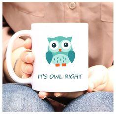 Owl Coffee Mug It's Owl Right Cute Owl Mug by DragonBabyDesign