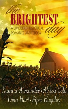 The Brightest Day: A Juneteenth Historical Romance Anthology by Kianna Alexander, Alyssa Cole, Lena Hart, Piper Huguley Historical Romance, Historical Fiction, Beverly Jenkins, Black Authors, Young Adult Fiction, Book Cover Art, Book Covers, Day Book, Romance Novels