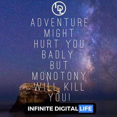 Adventure Might Hurt You Badly. But Monotony Will Certainly Kill You!  This sensational picture was taken by my friend Jeffrey @jeffreyplui You have to visit his page guys! Thanks Jeffrey! More to come!  Tag your friends who need to see this!  Double tap if you agree & please ! Follow me for more motivational quotes and lifehacks!  @infinite_digital_life  @infinite_digital_life