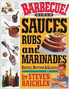 Barbecue! Bible Sauces, Rubs, and Marinades, Bastes, Butters, and Glazes book by Steven Raichlen