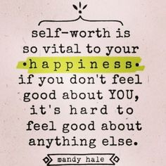 I think self worth is so important. Don't be stomped over. Don't let people talk down to you. Stand up for yourself. You are important. And you are strong. Only have people in your life who respect and value that. Value yourself.