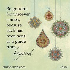 Be grateful for whoever comes because each has been sent as a guide from beyond. - Rumi . . . #rumi #rumiquotes #brushdance #mindfulliving #mindfuldays #mindfulness #qotd #quoteoftheday #grateful #gratitude #kindness #beyond #spirituality #guide #wisdom #saturdayquotes #weekend #theweekend