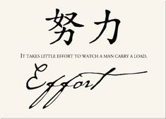 Effort, Chinese proverb:  It takes a little effort to watch a man carry a load.