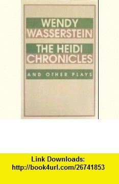 Heidi Chronicles  Other Plays 1ST Edition (9781127540846) Wendy Wasserstein , ISBN-10: 112754084X  , ISBN-13: 978-1127540846 , ASIN: B0012VBK5K , tutorials , pdf , ebook , torrent , downloads , rapidshare , filesonic , hotfile , megaupload , fileserve