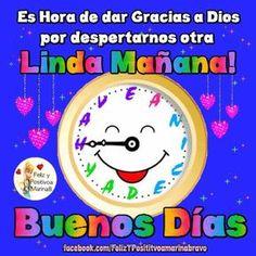 Es hora de dar Gracias a Dios por despertar otra linda Mañana! Buenos Días