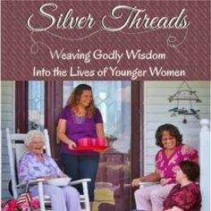Silver Threads - A Look at the Role of an Older Woman from Titus 2 ⋆ A Little R & R