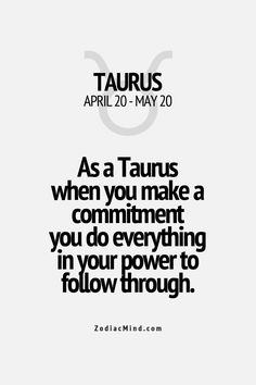 As a Taurus when you make a commitment you do everything in your power to follow through. Zodiac sign Taurus.