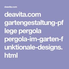 deavita.com gartengestaltung-pflege pergola pergola-im-garten-funktionale-designs.html