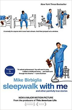 Sleepwalk with Me: and Other Painfully True Stories: Mike Birbiglia…