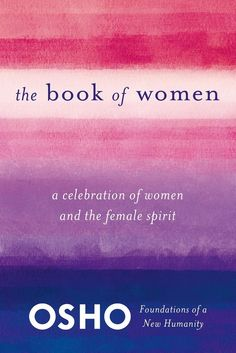 In The Book of Women, Osho explores the role of women in our society. Until now, he says, both religious institutions and politics have remained male-dominated -- not only male-dominated but male-chauvinistic. Osho challenges readers to reclaim and assert the feminine qualities of love, joy, and celebration to bring a reunion of the intellect and the heart, that is so desperately needed now.
