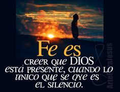FE es creer que Dios está presente, cuando lo único que se oye es el silencio