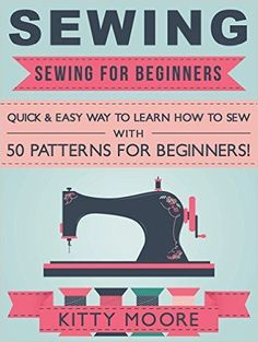 Country Mouse City Spouse Today's Free eBooks: April 19th, 2016- Sewing for Beginners: Quick & Easy Way to Learn How to Sew with 50 Patterns for Beginners!- Kitty Moore