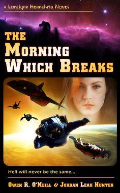 Books Sci-Fi | The morning Which Breaks (Loralynn Kennakris Book 2), by Jordan Leah Hunter and Owen R. O'Neill