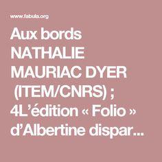 Aux bords NATHALIE MAURIAC DYER (ITEM/CNRS) ; 4L'édition « Folio » d'Albertine disparue procure le texte de la Tradition, une tradition éditoriale qui remonte à l'édition originale de 1925,