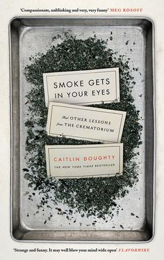 Smoke Gets in Your Eyes by Caitlin Doughty | 26 Very Important Nonfiction Books You Should Be Reading