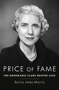 Book Reviews Dyman Associates Publishing Inc: 'Price of Fame'-Throughout her life, playwright and diplomat Clare Boothe Luce insatiably aimed for the top.