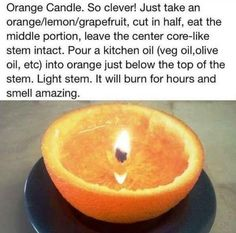 Make a long-lasting candle out of an orange.                                                                                                                                                                                 More
