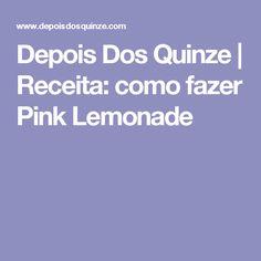 Depois Dos Quinze     Receita: como fazer Pink Lemonade