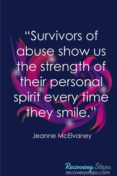 """Inspirational Quotes:Survivors of abuse show us the strength of their personal spirit every time they smile.""""    Follow: https://www.pinterest.com/RecoverySteps/"""
