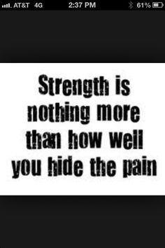So true. I always feel uncomfortable when someone says I'm the strongest person they know.