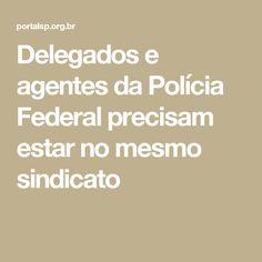 Delegados e agentes da Polícia Federal precisam estar no mesmo sindicato