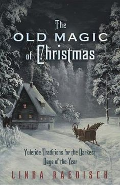 The Old Magic of Christmas: Yuletide Traditions for the Darkest Days of the Year: Linda Raedisch: I love reading this book on Yule night, it's full of ghost stories and faery stories and legends from the winters of old. I Love Books, Good Books, Books To Read, My Books, Cartoon Disney, Christmas Books, Pagan Christmas, Magic Of Christmas, Xmas