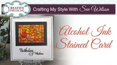 How To Use Alcohol Ink To Create a Stained Glass Card | Crafting My Styl...