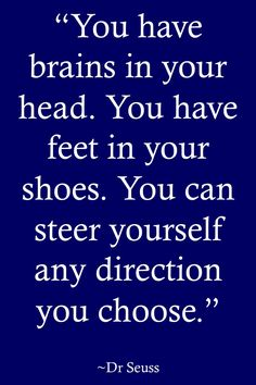 """Life Quotes >> """"You have brains in your head. You have feet in your shoes. You can steer yourself any direction you choose."""" By Dr. Seuss >> http://on-linebusiness.com/life-quotes/ >> How to find your Life Quote…"""