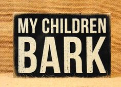 "Box Sign ""My Children Bark"""