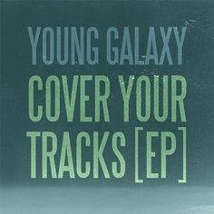 YOUNG GALAXY - Cover Your Tracks Remix EP