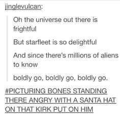 Or picture Will and Geordi singing it, Data in an ugly Christmas sweater playing the violin, Worf looking angry with a Santa hat Deanna put on him, Deanna sitting in her chair laughing so hard she almost falls off and that's when captain Picard enters the bridge. :D:D:D