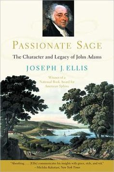 Passionate Sage: The Character and Legacy of John Adams by Joseph J. Ellis, Joseph J. Ellis