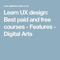 Learn UX design: Best paid and free courses - Features - Digital Arts
