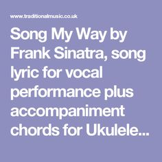 Song My Way by Frank Sinatra, song lyric for vocal performance plus accompaniment chords for Ukulele, Guitar, Banjo etc.