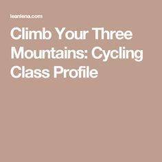Climb Your Three Mountains: Cycling Class Profile