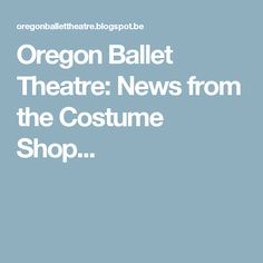 Oregon Ballet Theatre: News from the Costume Shop...