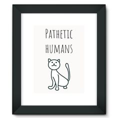 'Pathetic Humans - Cat' Framed Fine Art Print