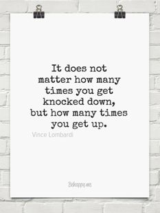 It does not matter how many times you get knocked down, but how many times you get up.