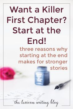 Start at the End | Write a Great First Chapter | Three reasons why starting at the end makes for stronger stories.
