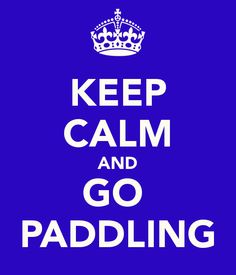 KEEP CALM AND GO  PADDLING