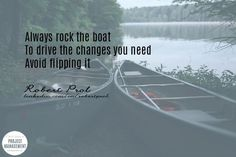 Always rock the boat to drive the changes you need.